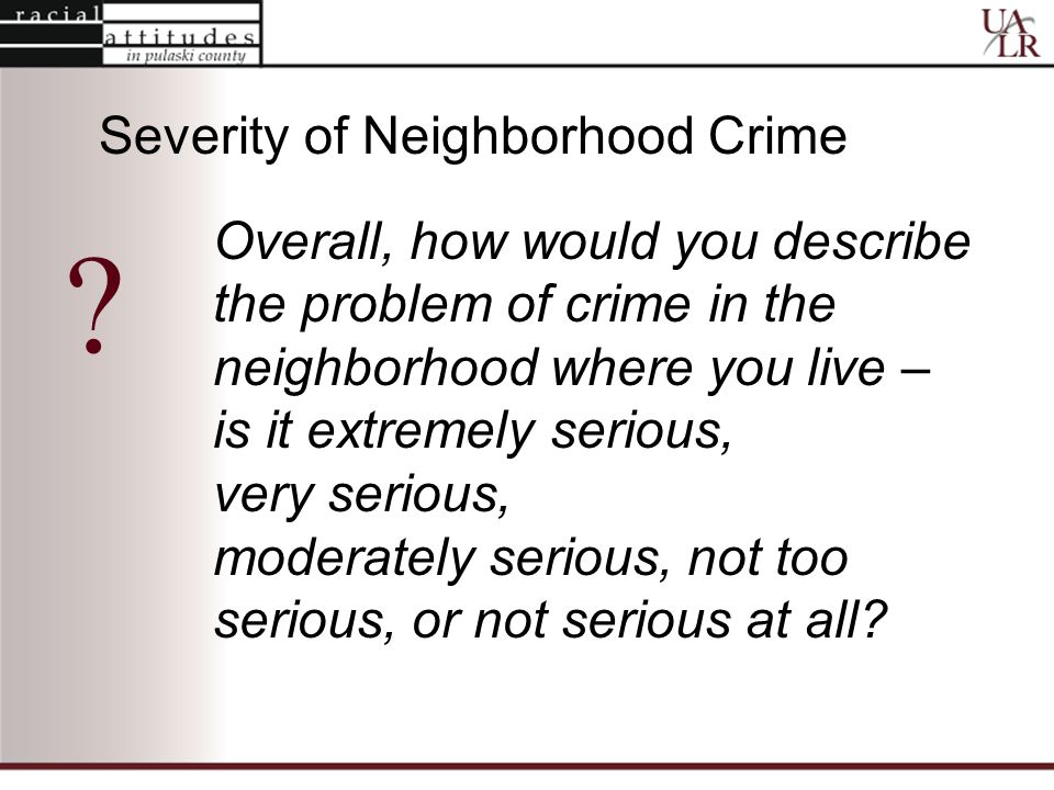 Overall, how would you describe the problem of crime in the neighborhood where you live – is it extremely serious, very serious, moderately serious, not too serious, or not serious at all.