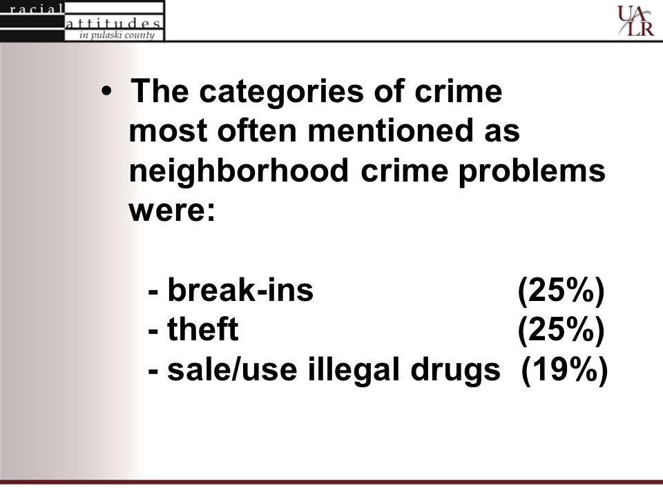 The categories of crime most often mentioned as neighborhood crime problems were: - break-ins (25%) - theft (25%) - sale/use illegal drugs (19%)