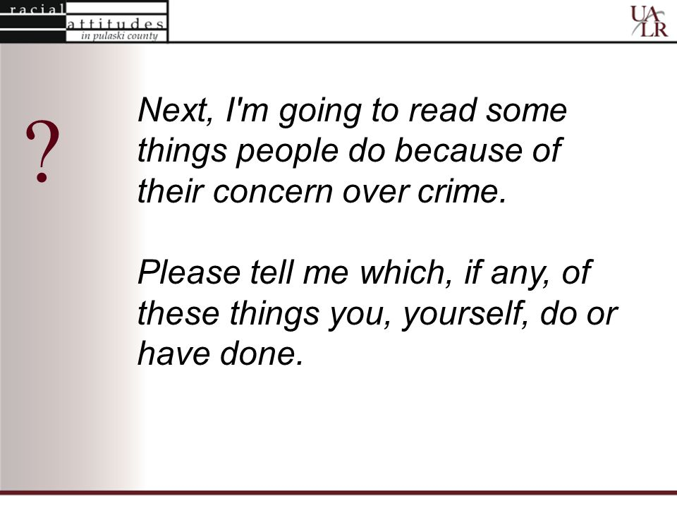 Next, I m going to read some things people do because of their concern over crime.