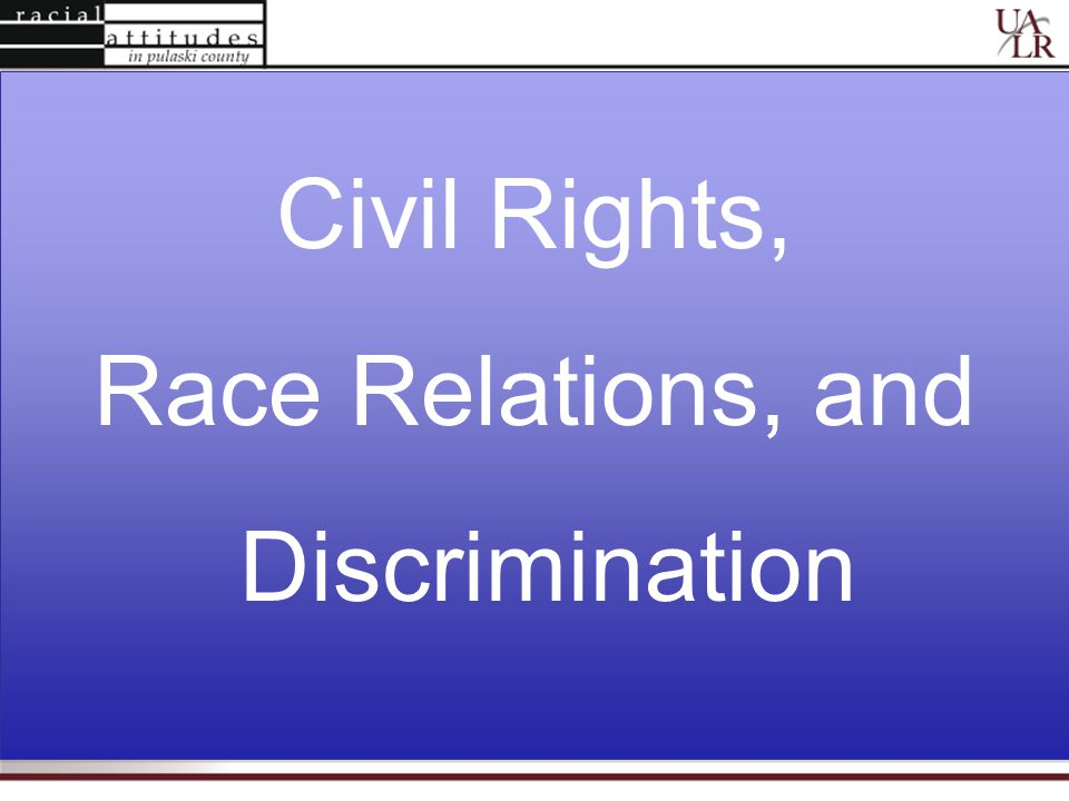 Civil Rights, Race Relations, and Discrimination Civil Rights, Race Relations, and Discrimination