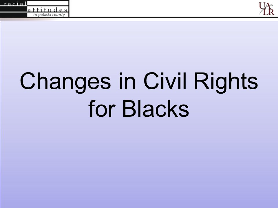 Changes in Civil Rights for Blacks Changes in Civil Rights for Blacks
