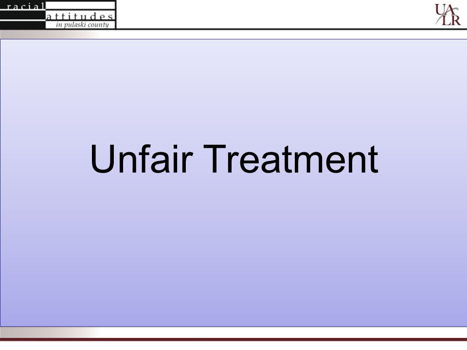 Unfair Treatment Unfair Treatment
