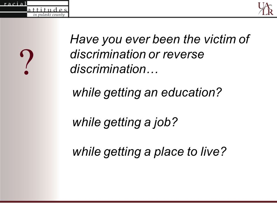 Have you ever been the victim of discrimination or reverse discrimination… .