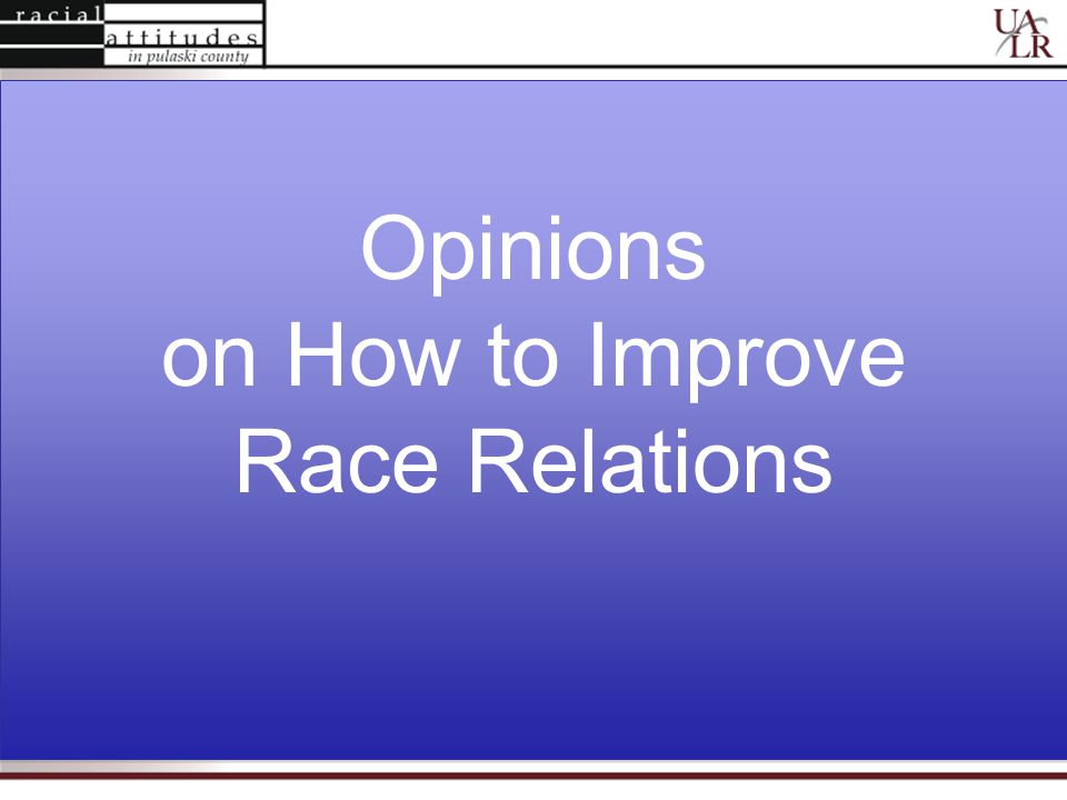 Opinions on How to Improve Race Relations Opinions on How to Improve Race Relations