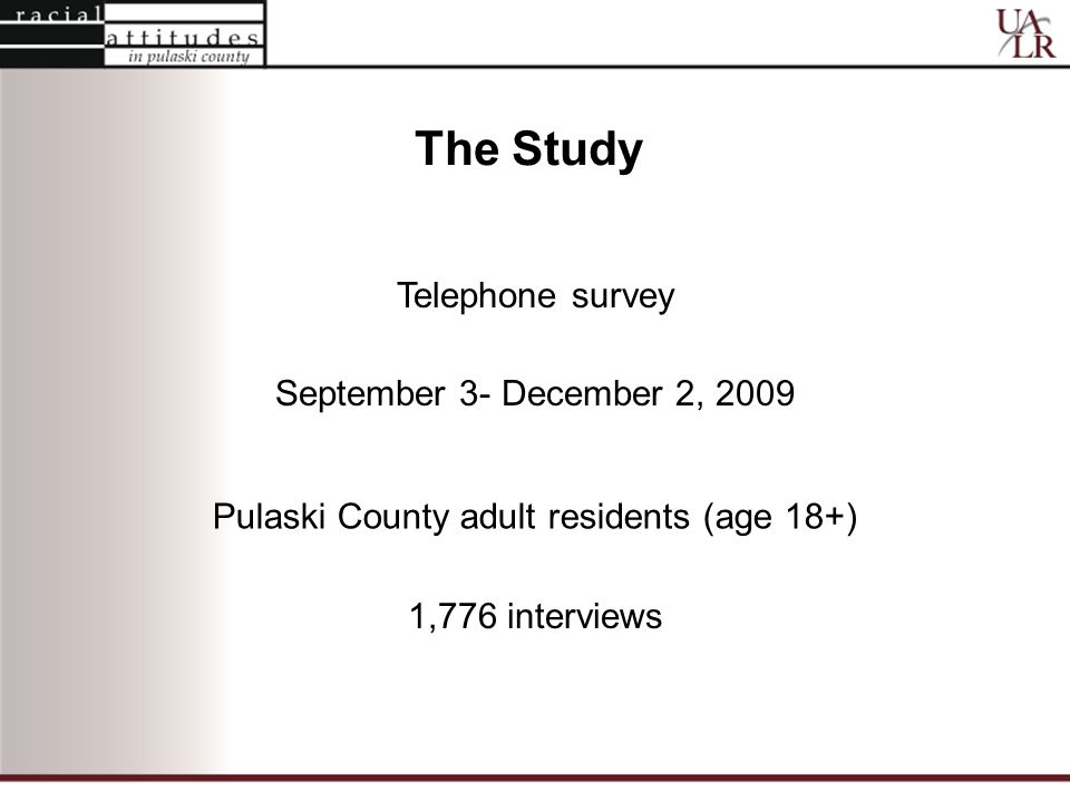 The Study Telephone survey September 3- December 2, 2009 1,776 interviews Pulaski County adult residents (age 18+)