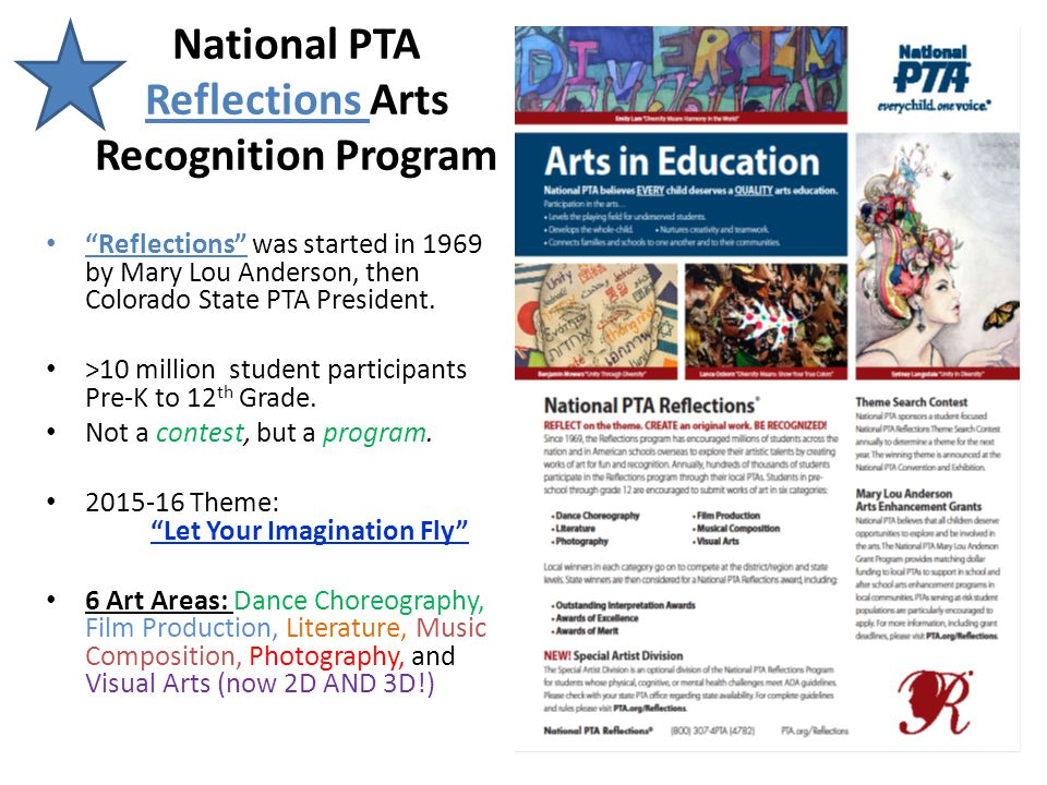 "National PTA Reflections Arts Recognition Program ""Reflections"" was started in 1969 by Mary Lou Anderson, then Colorado State PTA President. >10 milli"