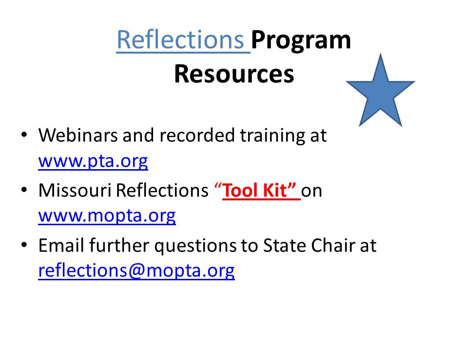 "Reflections Program Resources Webinars and recorded training at www.pta.org www.pta.org Missouri Reflections ""Tool Kit"" on www.mopta.org www.mopta.org"