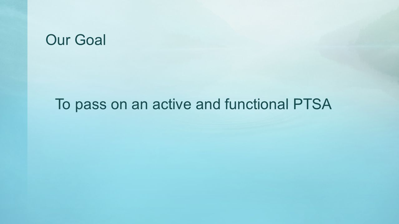 Our Goal To pass on an active and functional PTSA