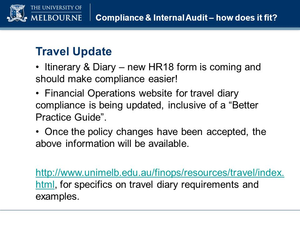 Travel Update Itinerary & Diary – new HR18 form is coming and should make compliance easier! Financial Operations website for travel diary compliance