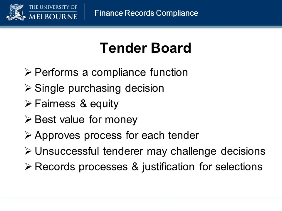 Finance Records Compliance Tender Board  Performs a compliance function  Single purchasing decision  Fairness & equity  Best value for money  App