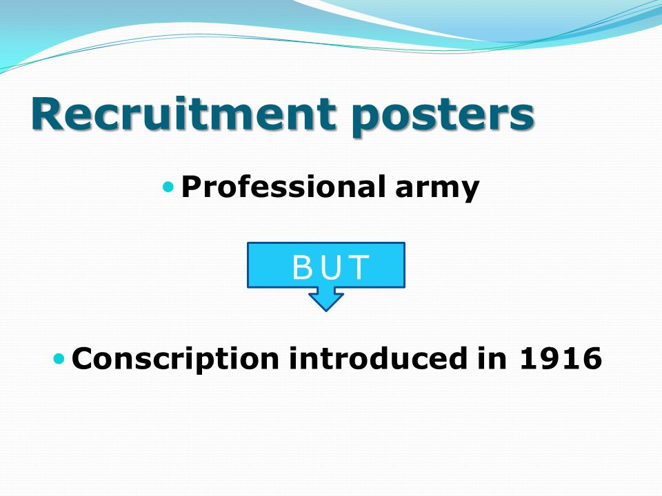 Recruitment posters Posters encouraged people to enlist, justified involvement, urged responsible action