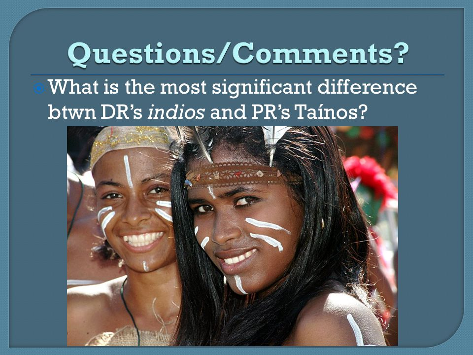 What is the most significant difference btwn DR's indios and PR's Taínos