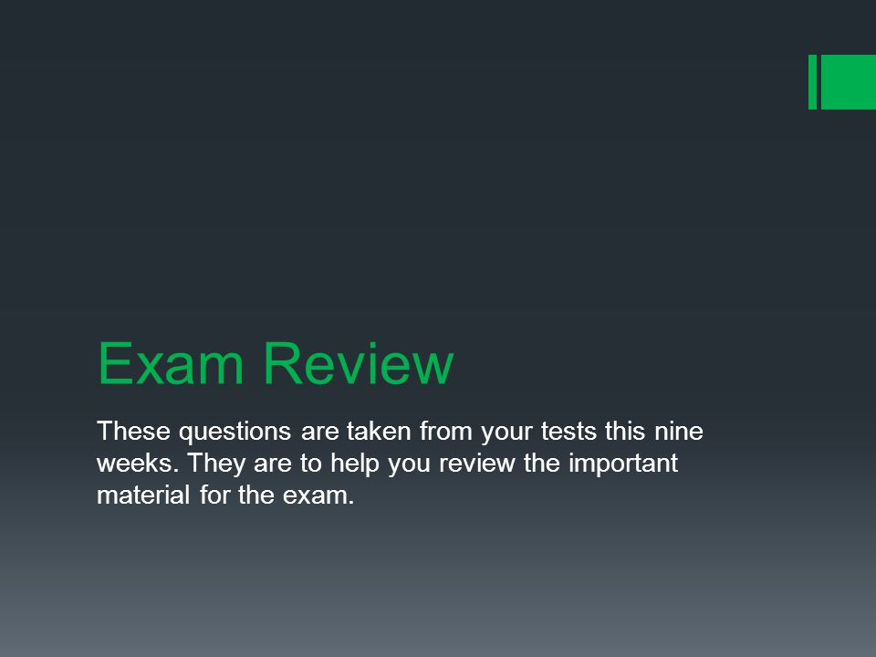 Exam Review These questions are taken from your tests this nine weeks.