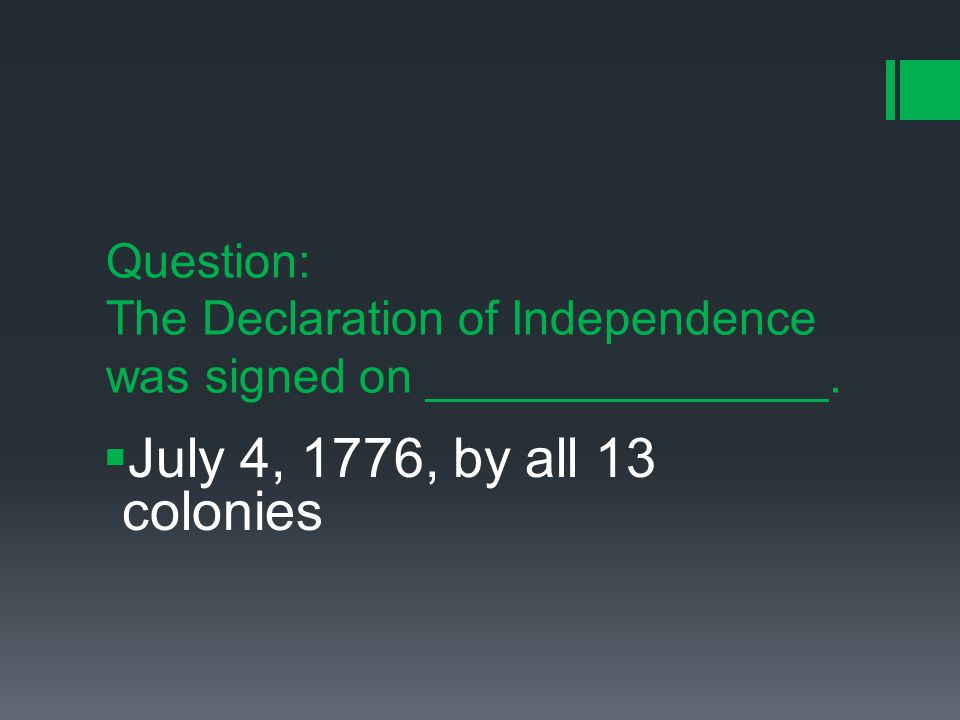 Question: The Declaration of Independence was signed on _______________.
