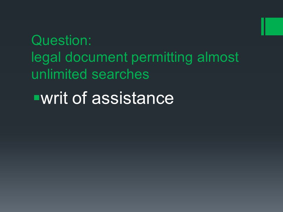 Question: legal document permitting almost unlimited searches  writ of assistance