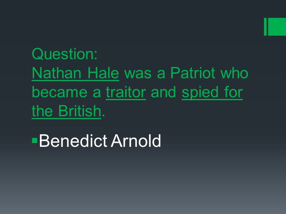 Question: Nathan Hale was a Patriot who became a traitor and spied for the British.