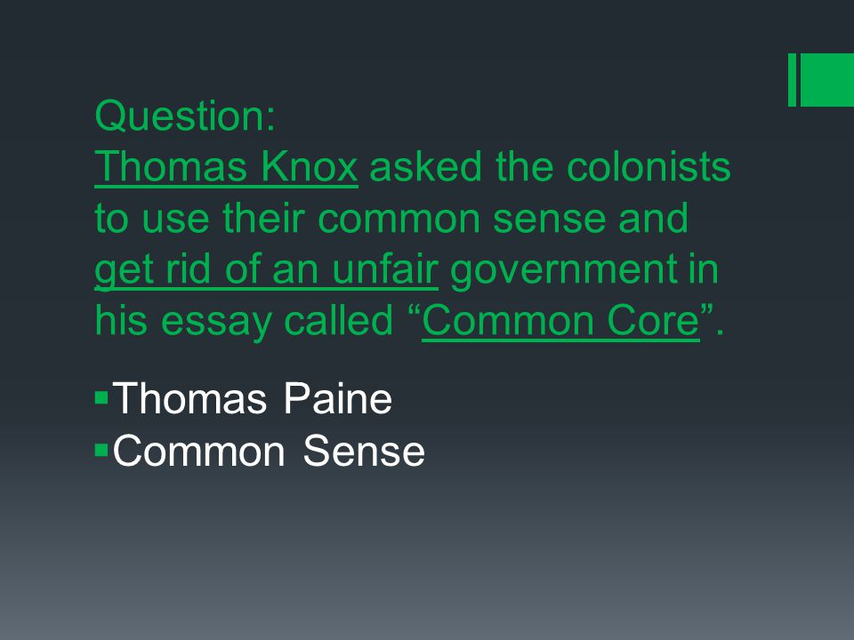 Question: Thomas Knox asked the colonists to use their common sense and get rid of an unfair government in his essay called Common Core .