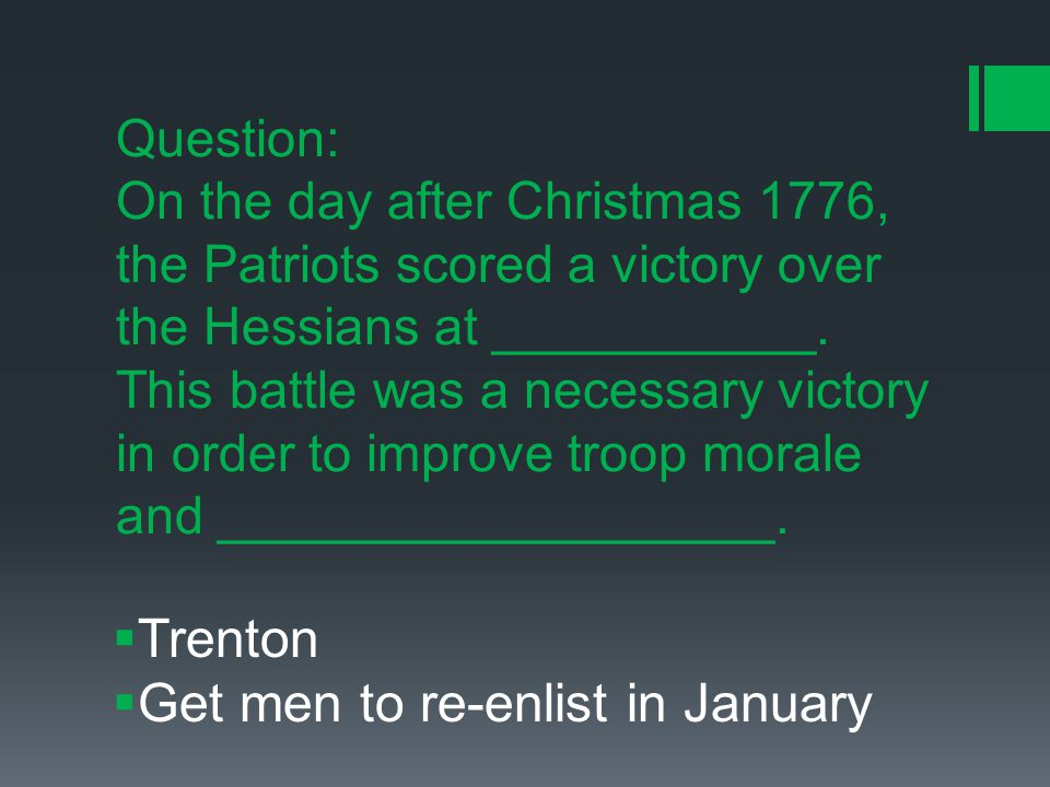 Question: On the day after Christmas 1776, the Patriots scored a victory over the Hessians at ___________.