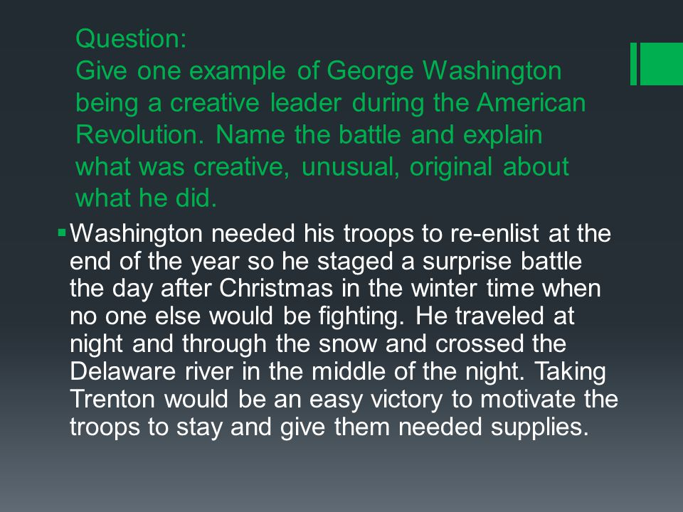 Question: Give one example of George Washington being a creative leader during the American Revolution.