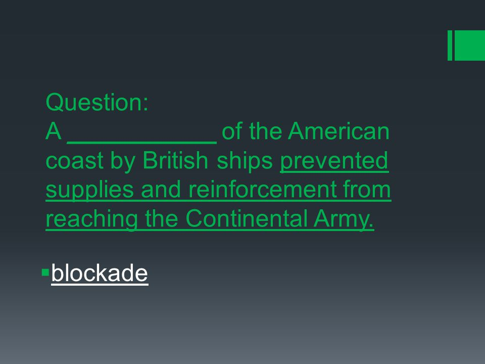 Question: A ___________ of the American coast by British ships prevented supplies and reinforcement from reaching the Continental Army.