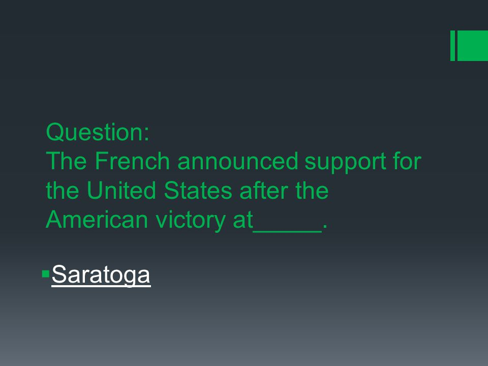 Question: The French announced support for the United States after the American victory at_____.