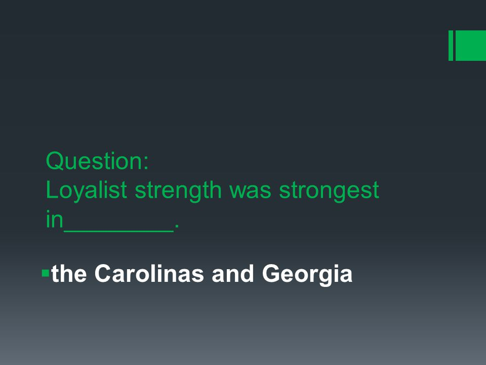 Question: Loyalist strength was strongest in________.  the Carolinas and Georgia