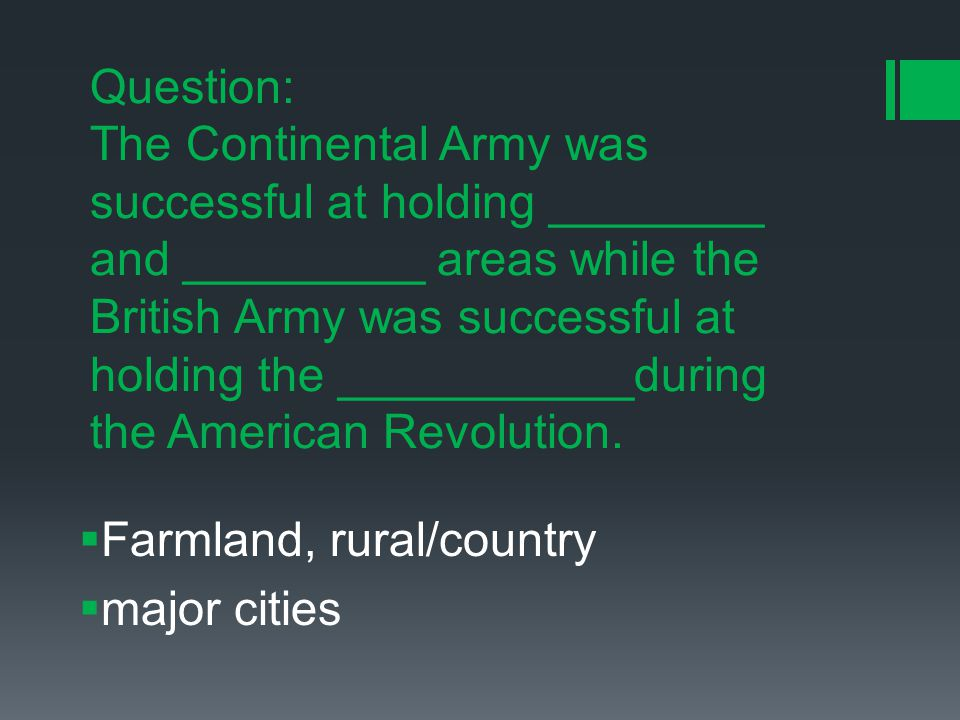 Question: The Continental Army was successful at holding ________ and _________ areas while the British Army was successful at holding the ___________during the American Revolution.