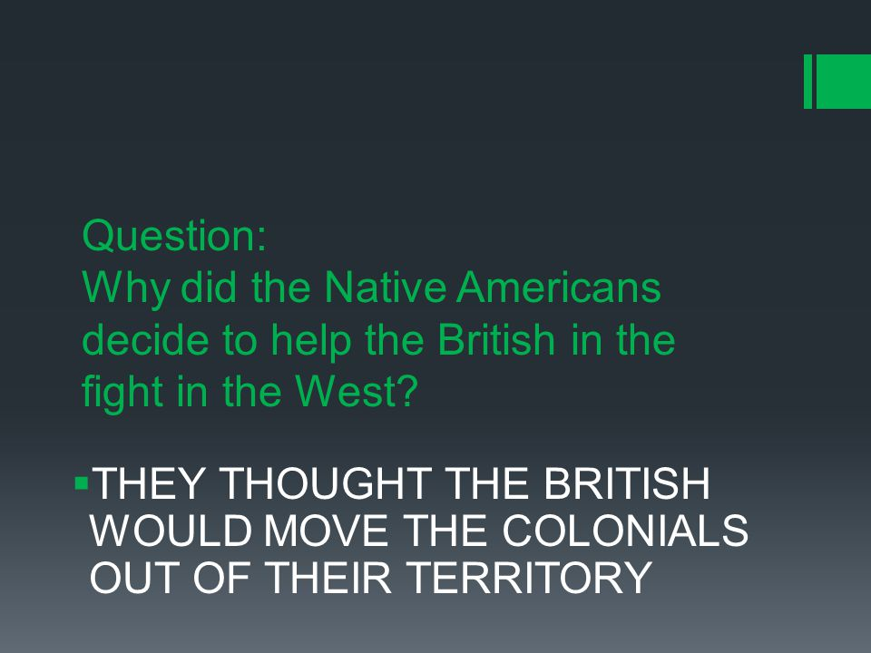 Question: Why did the Native Americans decide to help the British in the fight in the West.