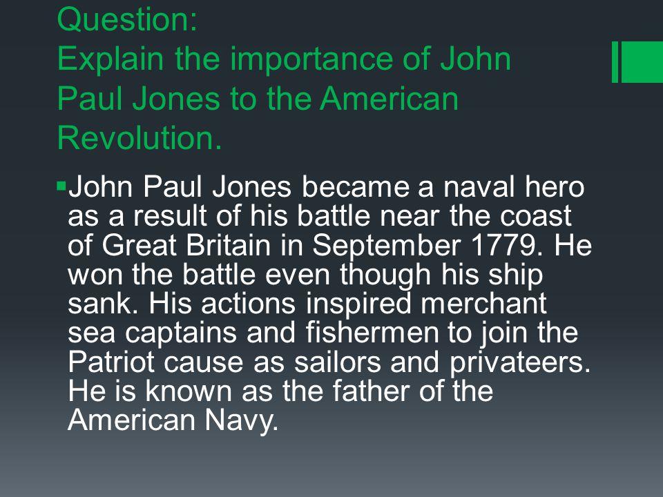 Question: Explain the importance of John Paul Jones to the American Revolution.