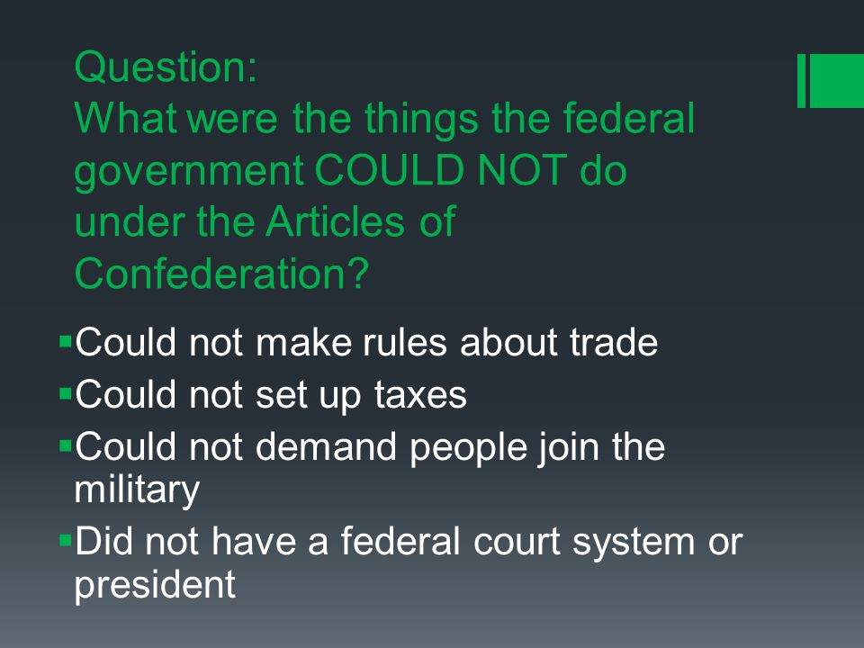 Question: What were the things the federal government COULD NOT do under the Articles of Confederation.