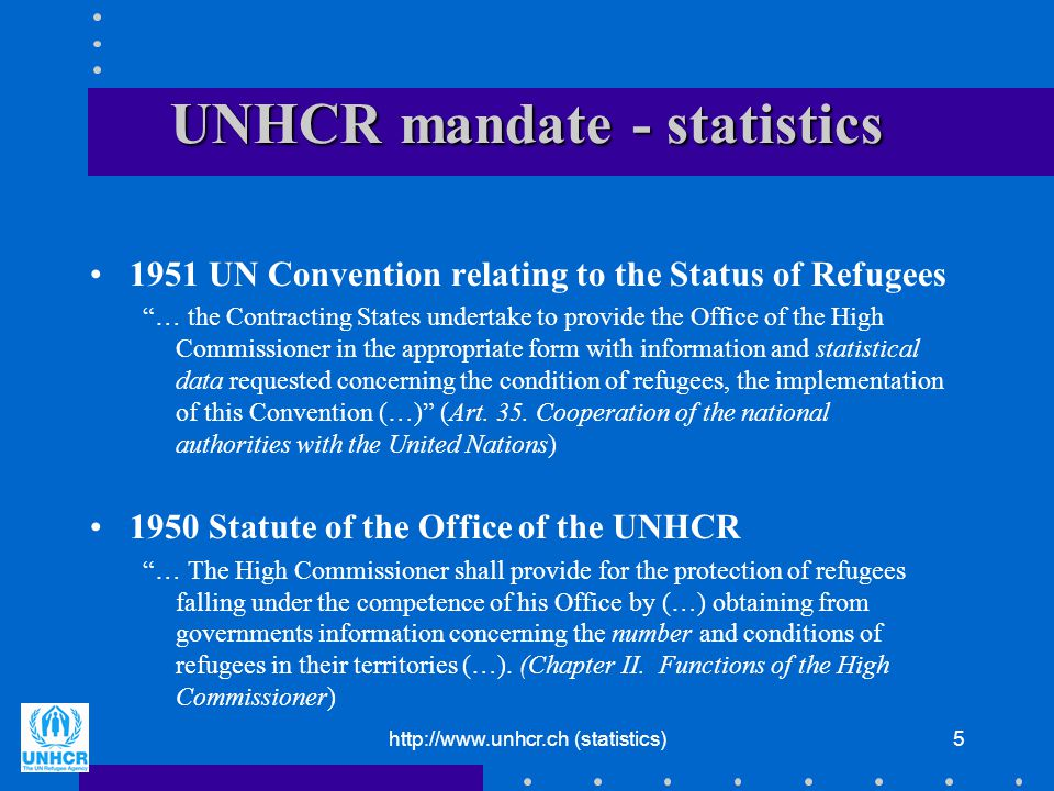 "http://www.unhcr.ch (statistics)5 UNHCR mandate - statistics 1951 UN Convention relating to the Status of Refugees ""… the Contracting States undertake"