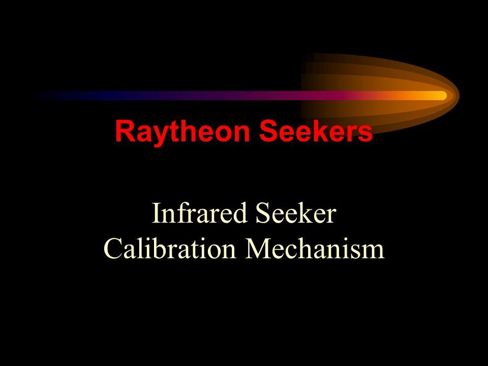 Raytheon Seekers1 Infrared Seeker Calibration Mechanism
