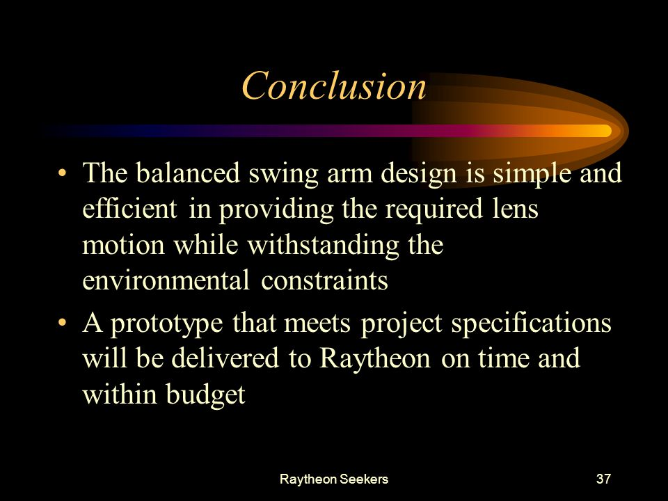 Raytheon Seekers37 Conclusion The balanced swing arm design is simple and efficient in providing the required lens motion while withstanding the envir