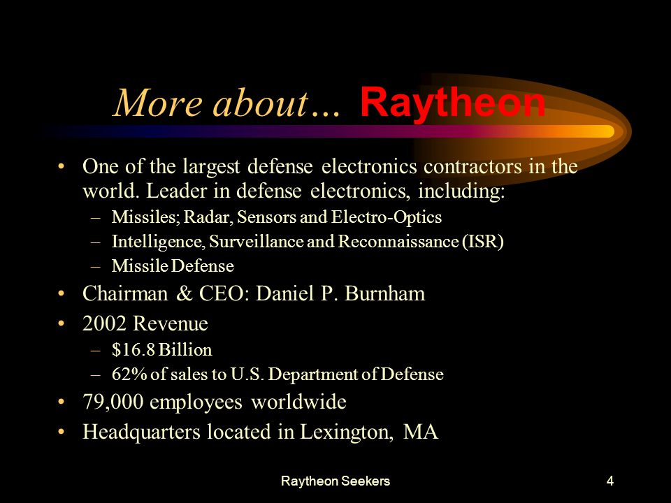 Raytheon Seekers4 More about… One of the largest defense electronics contractors in the world. Leader in defense electronics, including: –Missiles; Ra