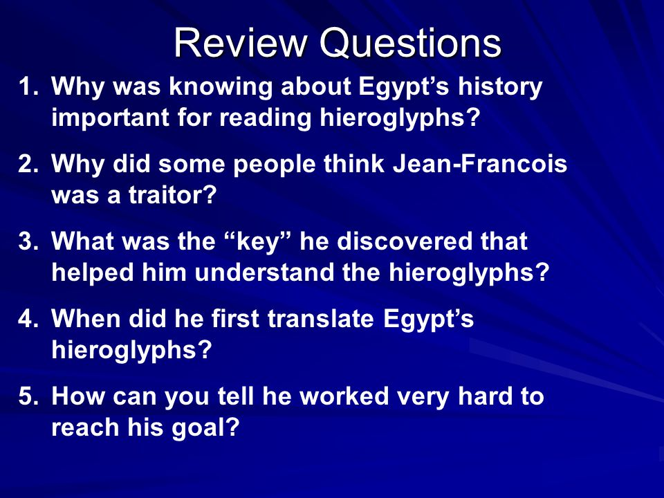 Review Questions 1.Why did the author show hieroglyphs in the sentences? 2.Why did the scholars turn Jean-Francois away? 3.What is the main idea of th