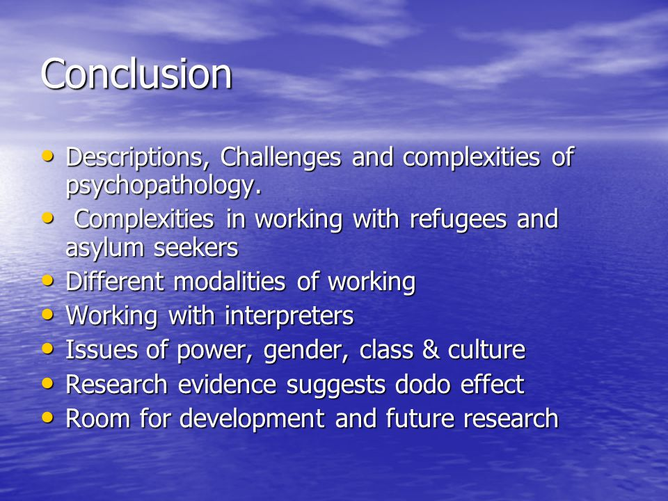 Conclusion Descriptions, Challenges and complexities of psychopathology.