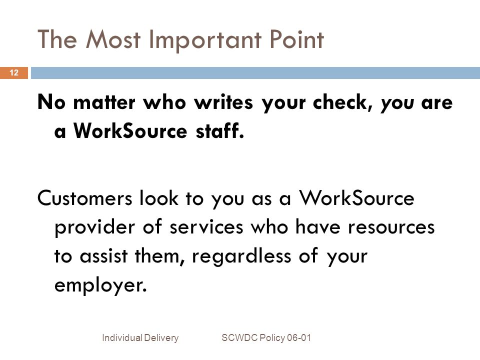 The Most Important Point No matter who writes your check, you are a WorkSource staff.