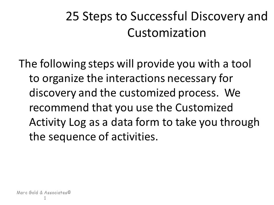 Marc Gold & Associates© 1 25 Steps to Successful Discovery and Customization The following steps will provide you with a tool to organize the interact