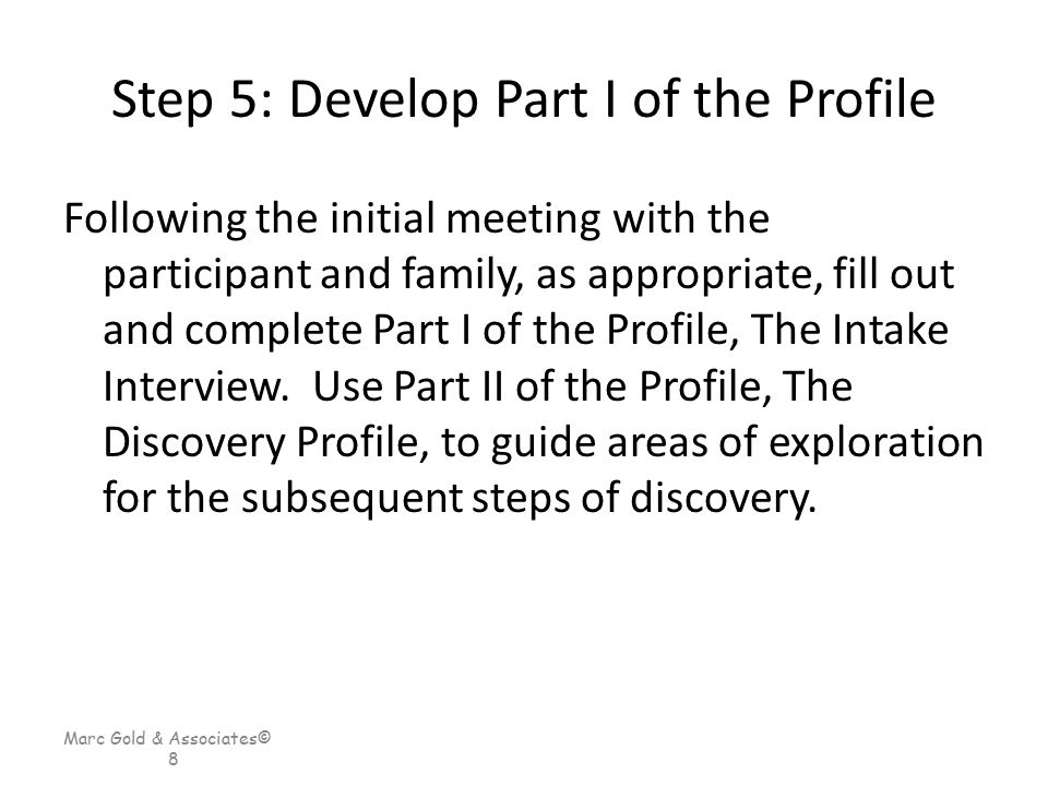 Step 5: Develop Part I of the Profile Following the initial meeting with the participant and family, as appropriate, fill out and complete Part I of t