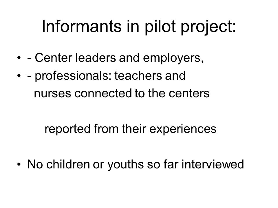 Informants in pilot project: - Center leaders and employers, - professionals: teachers and nurses connected to the centers reported from their experie