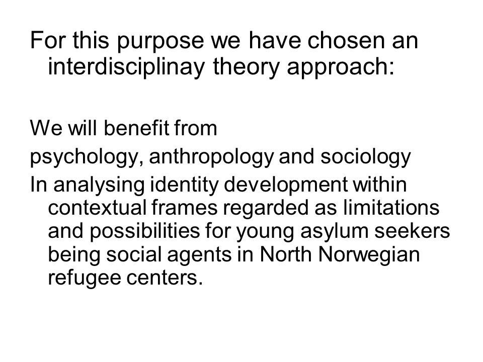 For this purpose we have chosen an interdisciplinay theory approach: We will benefit from psychology, anthropology and sociology In analysing identity