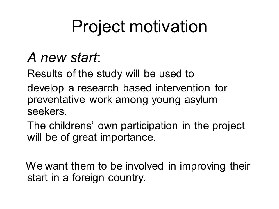 Project motivation A new start: Results of the study will be used to develop a research based intervention for preventative work among young asylum se
