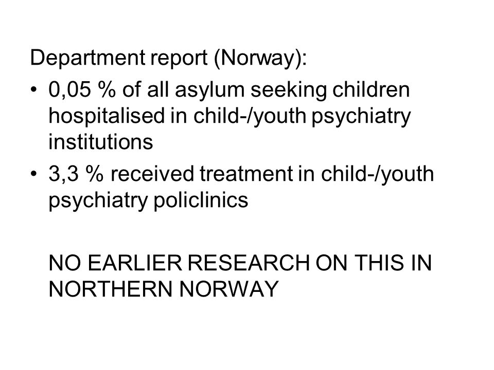 Department report (Norway): 0,05 % of all asylum seeking children hospitalised in child-/youth psychiatry institutions 3,3 % received treatment in chi