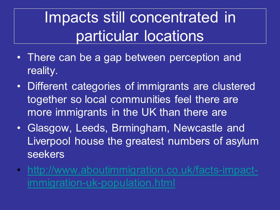 Impacts still concentrated in particular locations There can be a gap between perception and reality. Different categories of immigrants are clustered