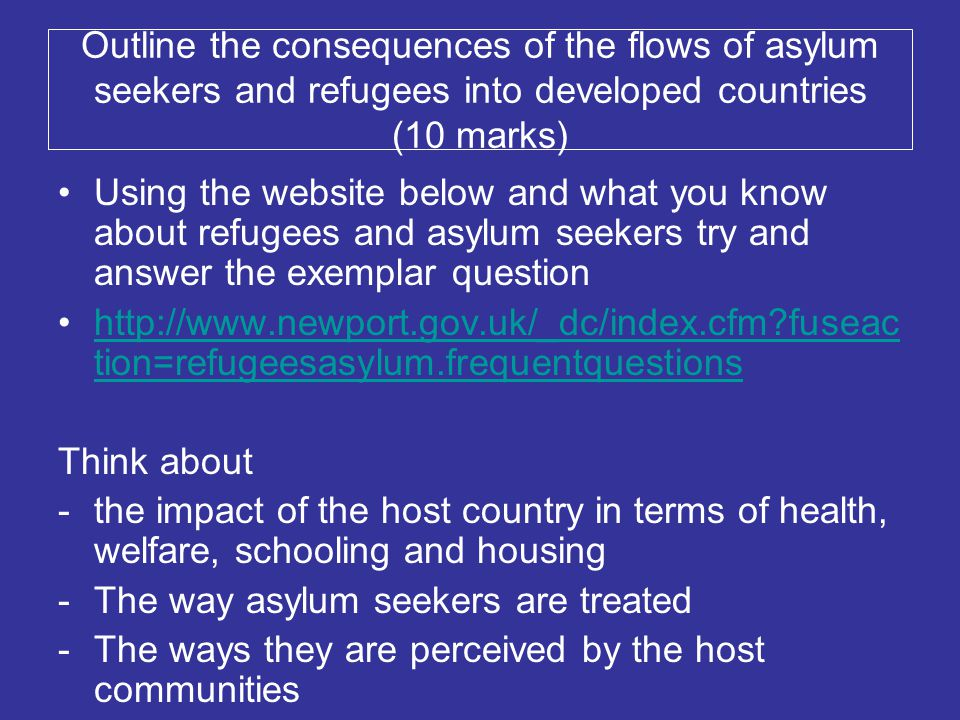 Outline the consequences of the flows of asylum seekers and refugees into developed countries (10 marks) Using the website below and what you know abo