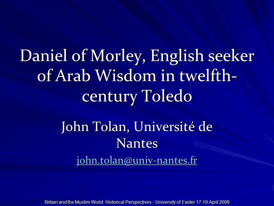 Britain and the Muslim World: Historical Perspectives - University of Exeter 17-19 April 2009 Daniel of Morley, English seeker of Arab Wisdom in twelf