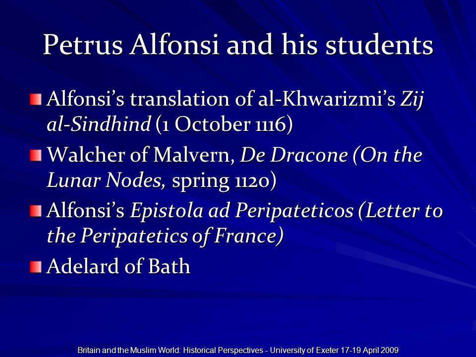 Petrus Alfonsi and his students Alfonsi's translation of al-Khwarizmi's Zij al-Sindhind (1 October 1116) Walcher of Malvern, De Dracone (On the Lunar