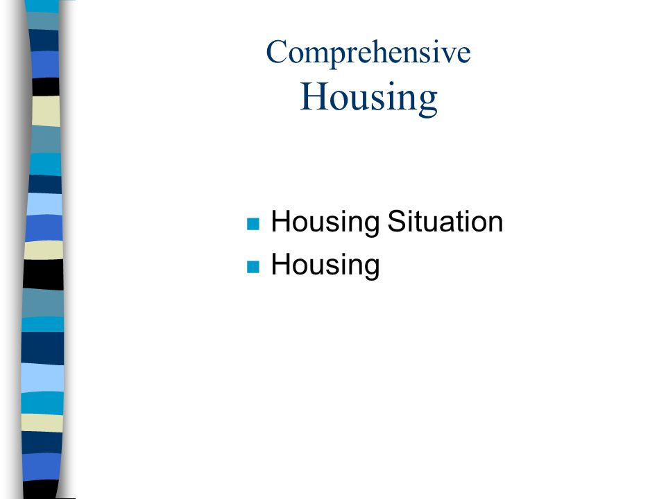 Comprehensive Housing n Housing Situation n Housing