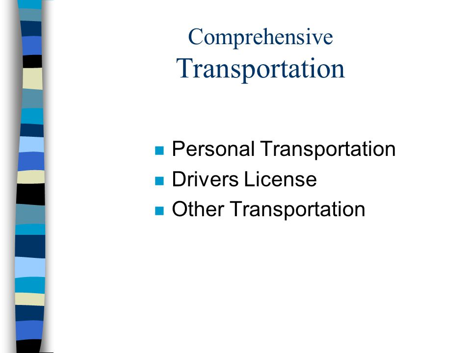 Comprehensive Transportation n Personal Transportation n Drivers License n Other Transportation