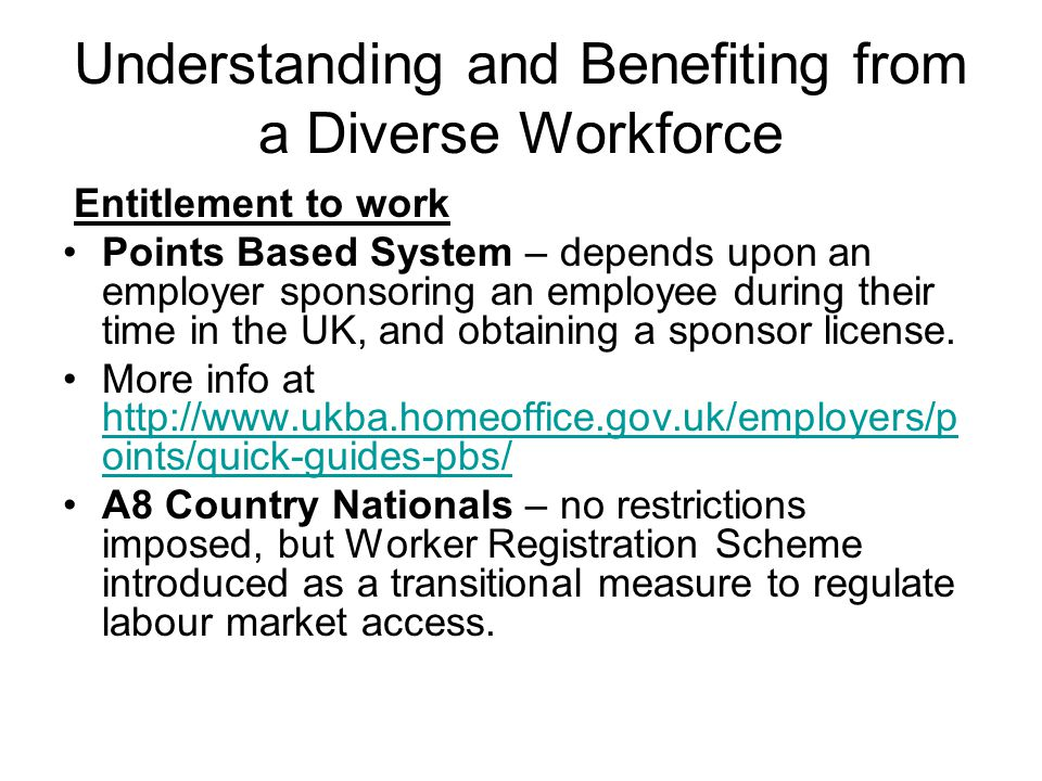 Understanding and Benefiting from a Diverse Workforce A2 Country Nationals (Romania & Bulgaria) - are subject to the Worker Authorisation Scheme.